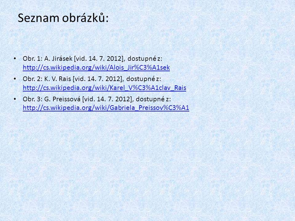 Seznam obrázků: Obr. 1: A. Jirásek [vid. 14. 7. 2012], dostupné z: http://cs.wikipedia.org/wiki/Alois_Jir%C3%A1sek.